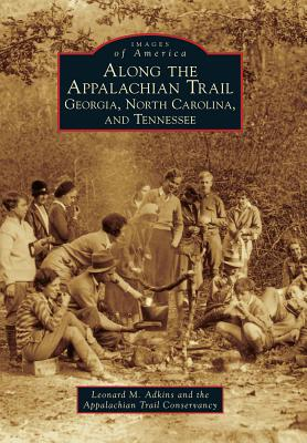 Along the Appalachian Trail By Adkins, Leonard M./ The Appalachian Trail Conservancy (COR)