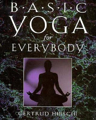 Basic Yoga for Everybody By Hirschi, Gertrud